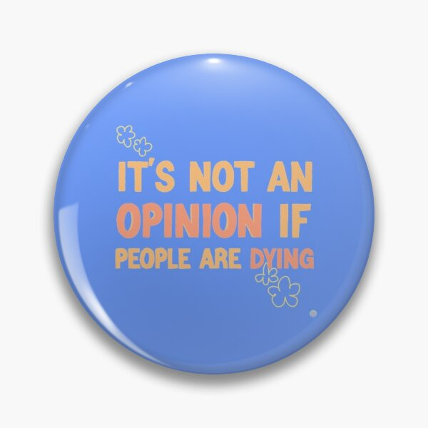 it's not an opinion if people are dying Pin