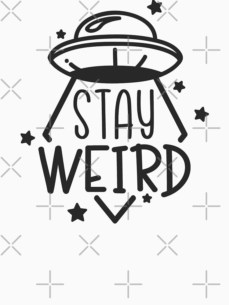 Stay Weird - UFO by TswizzleEG