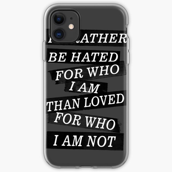I rather be hated for who i am than loved for who I am not  iPhone Soft Case