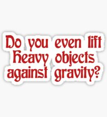 Do you even lift heavy objects against gravity Sticker