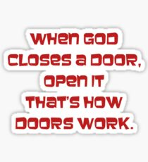 When god closes a door, open it, thats how doors work Sticker