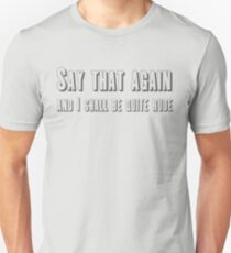 Say that again and I shall be quite rude T-Shirt