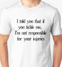 I told you that if you tickle me, I'm not responsible for your injuries T-Shirt