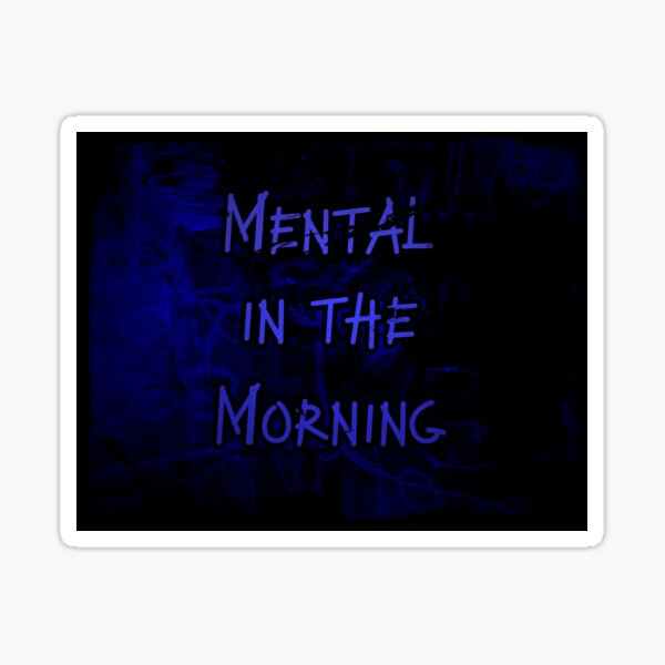 Mental in the Morning Sticker