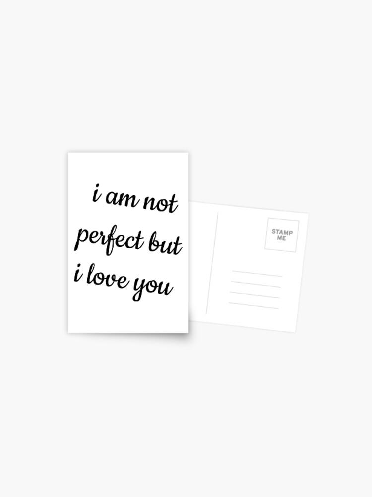 Ich bin nicht perfekt aber ich liebe dich