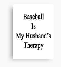 Baseball Is My Husband's Therapy Canvas Print