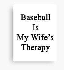 Baseball Is My Wife's Therapy Canvas Print