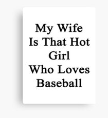 My Wife Is That Hot Girl Who Loves Baseball Canvas Print