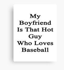 My Boyfriend Is That Hot Guy Who Loves Baseball Canvas Print