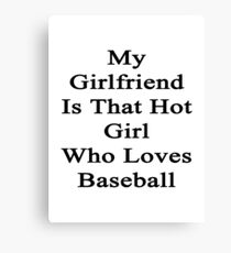 My Girlfriend Is That Hot Girl Who Loves Baseball Canvas Print