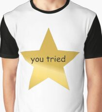 You Tried Graphic T-Shirt