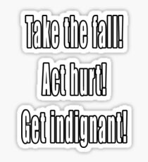 Take the fall! Act hurt! Get indignant! Sticker