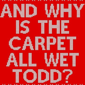 """""""And WHY is the carpet all wet TODD?"""" by thedisneydude"""