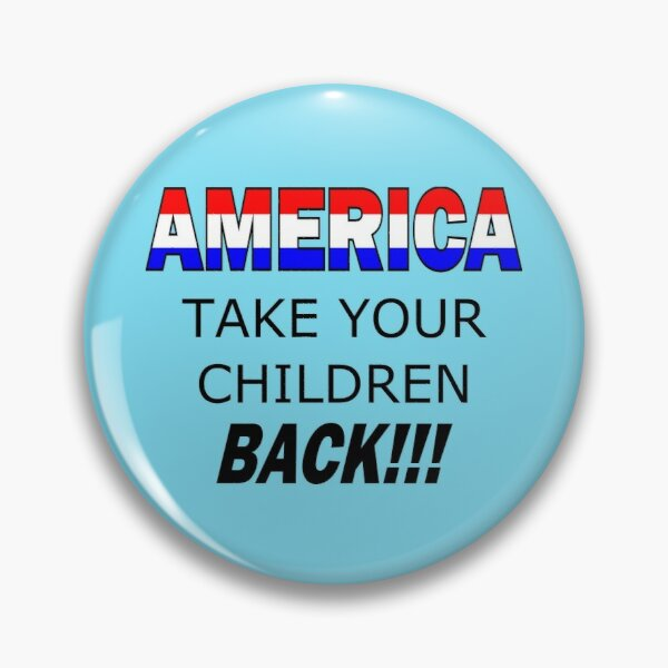America Take Your Children Back Pin