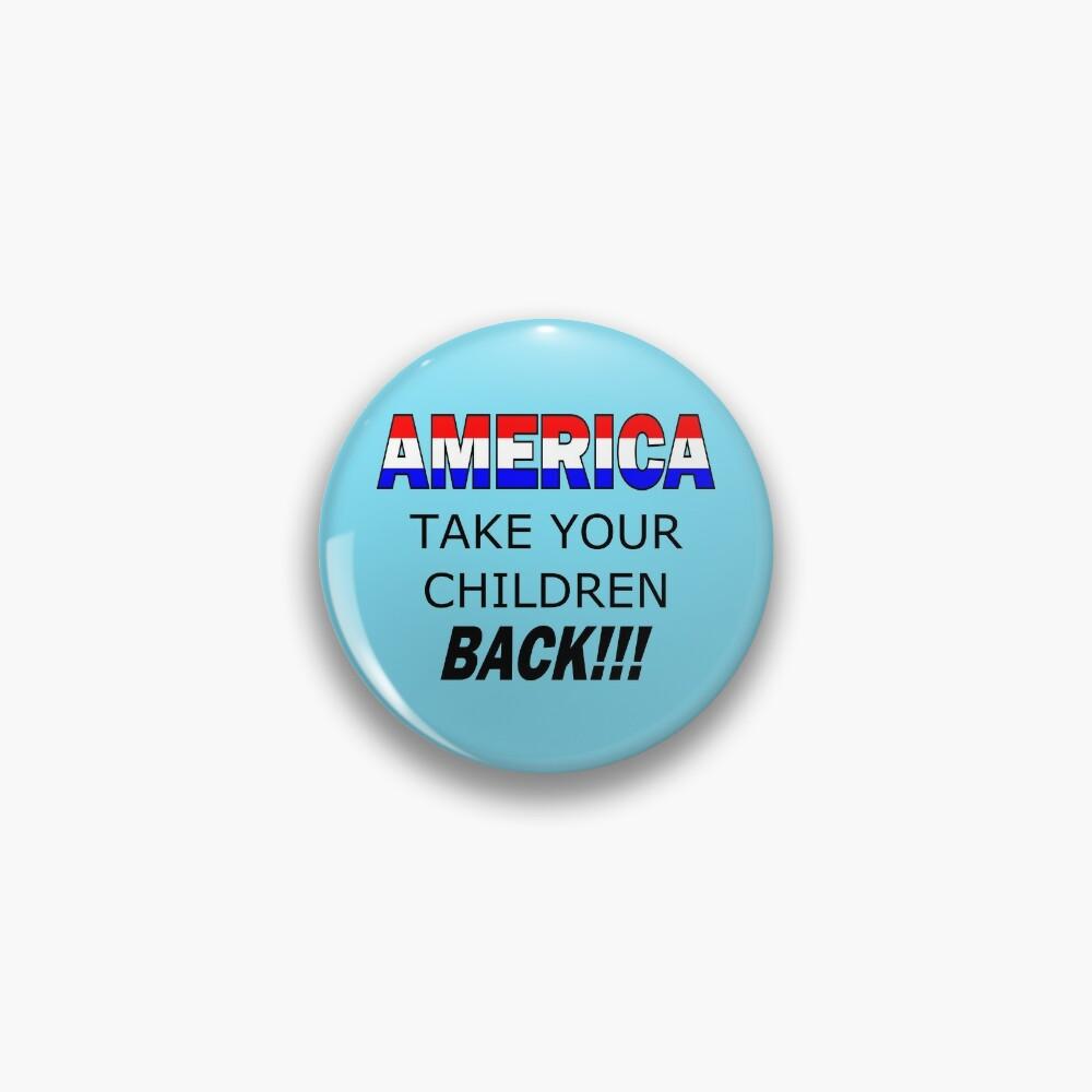 America Take Your Children Back Pin