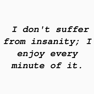 Suffer from insanity by codeslinger