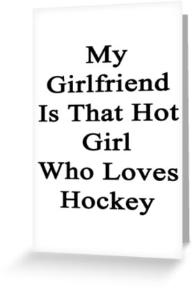 My Girlfriend Is That Hot Girl Who Loves Hockey by supernova23