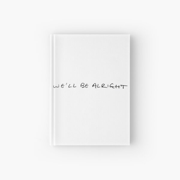 We'll Be Alright Hardcover Journal