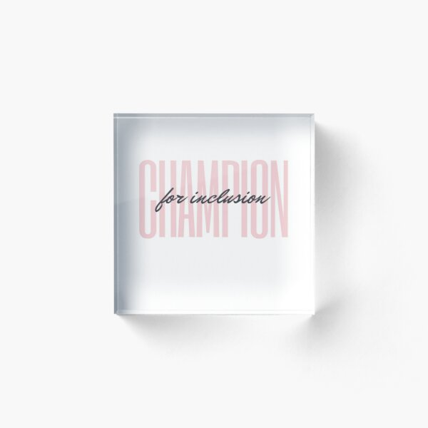 Champion for Inclusion Acrylic Block