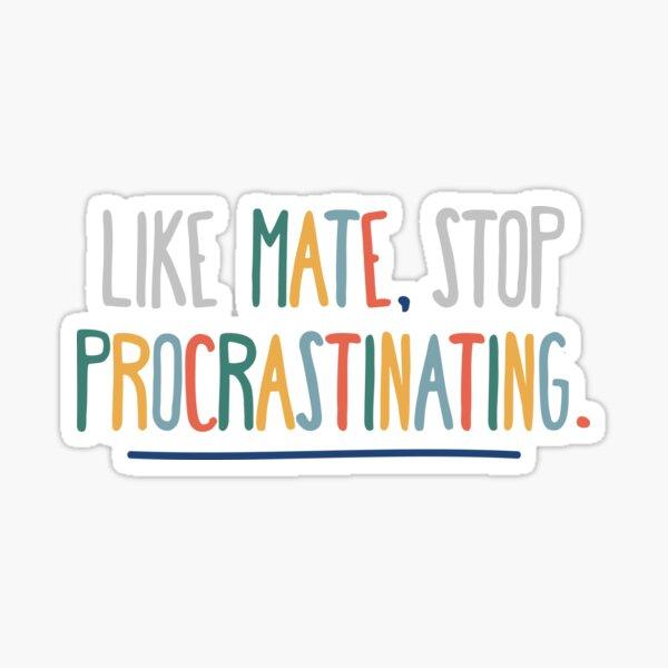 3RACHA Like Mate, Stop Procrastinating Sticker