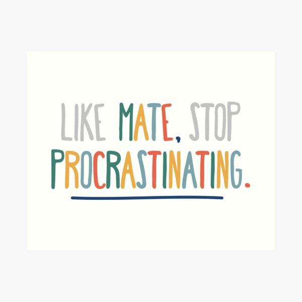 3RACHA Like Mate, Stop Procrastinating Art Print
