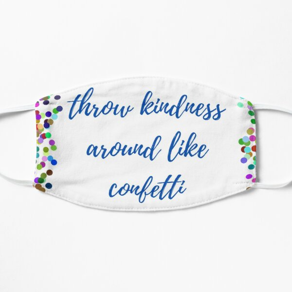 Throw kindness around like confetti  Mask