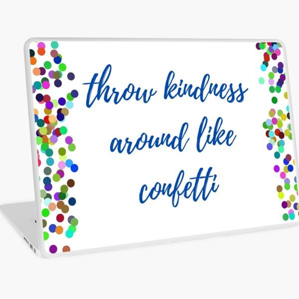 Throw kindness around like confetti  Laptop Skin