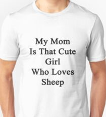 My Mom Is That Cute Girl Who Loves Sheep T-Shirt