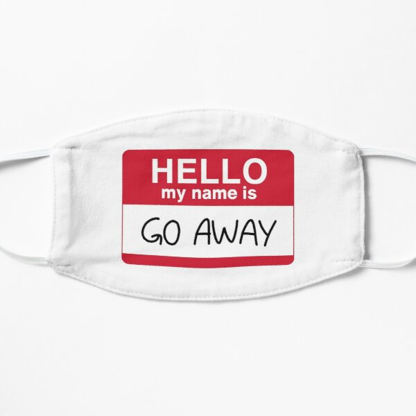 HELLO my name is GO AWAY Mask