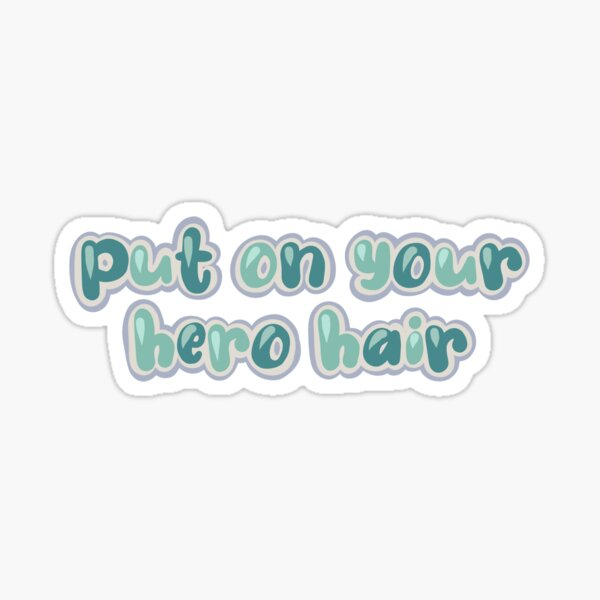 Put on your hero hair  Sticker
