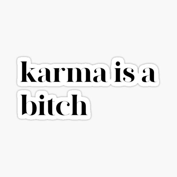 karma is a bitch quote Sticker