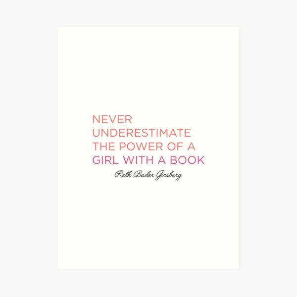 Never Underestimate A Girl With A Book - RBG Art Print