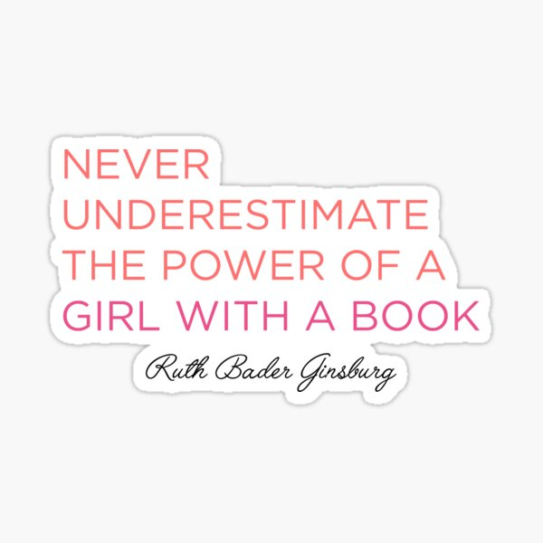 Never Underestimate A Girl With A Book - RBG Sticker