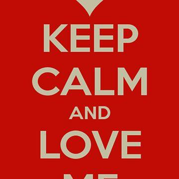 Keep Calm and Love Me by K3LLIE3