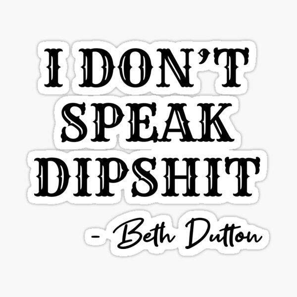 I Don't Speak Dipshit Sticker