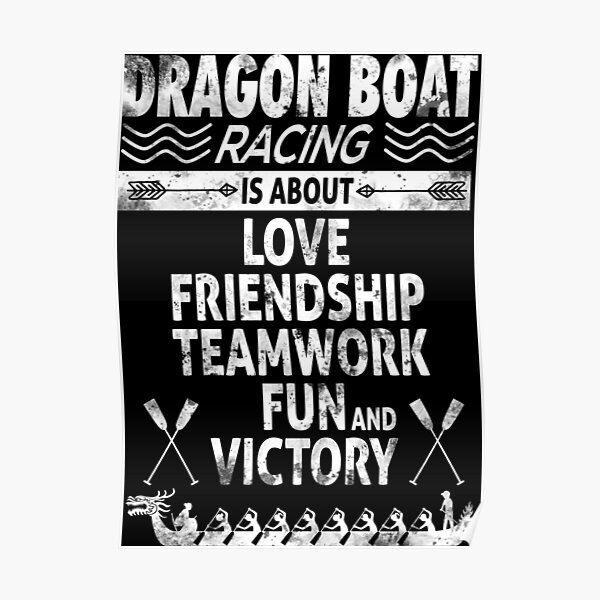 Dragon Boat Racing is About Love Friendship Teamwork Poster