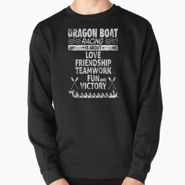 Dragon Boat Racing is About Love Friendship Teamwork Pullover Sweatshirt