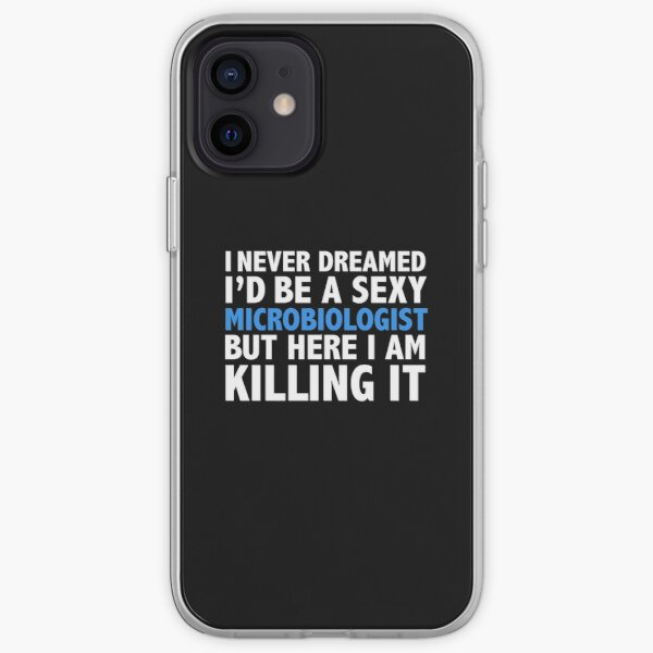 Never dreamt I'd be Sexy Microbiologist but Killing it Microbiology Graduation iPhone Soft Case