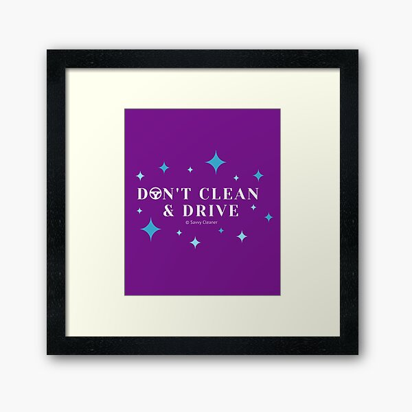Don't Clean and Drive Framed Art Print