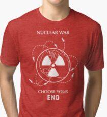 """Nuclear War Shirt - """"Choose Your End"""" Tri-blend T-Shirt"""