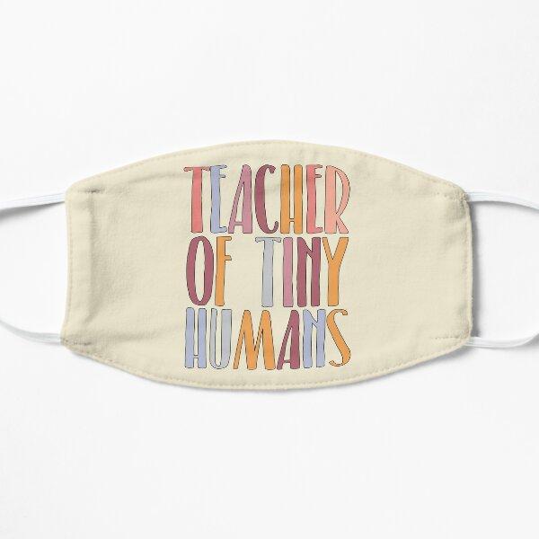 Teacher Of Tiny Humans Flat Mask