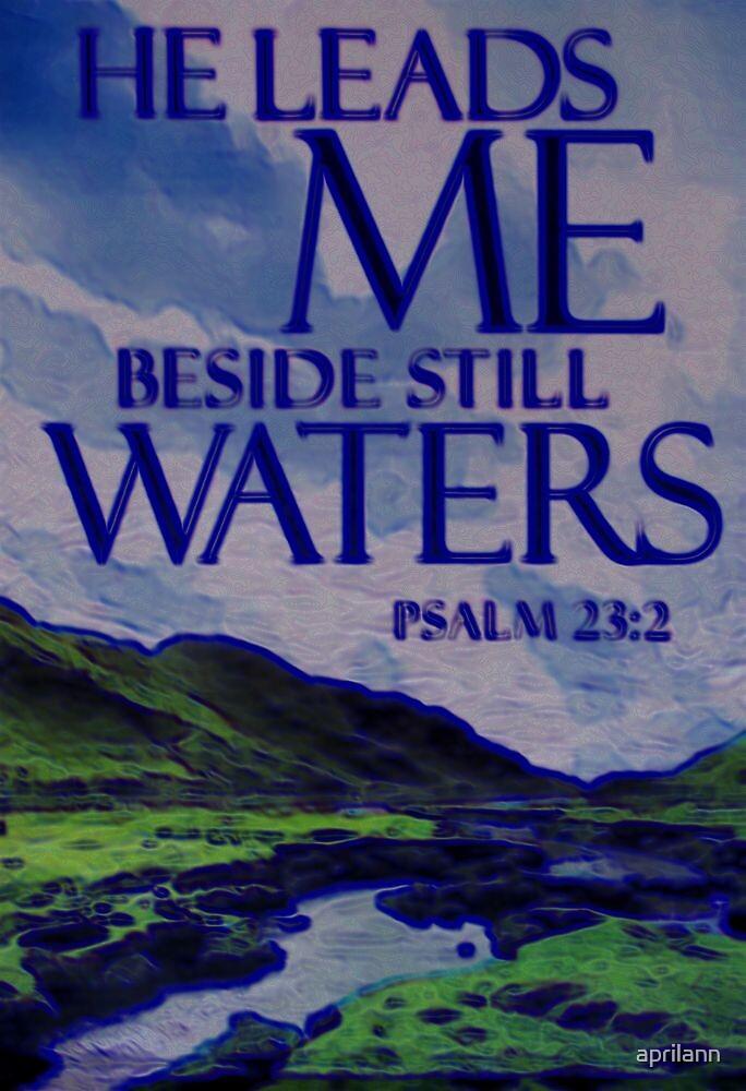 Psalm 23:2 He Leadeth Me Beside the Still Waters by aprilann