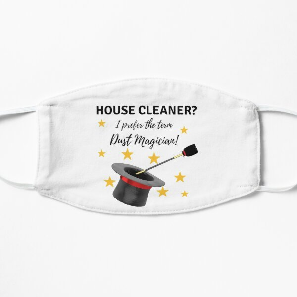 House Cleaner? I Prefer the Term Dust Magician! Mask
