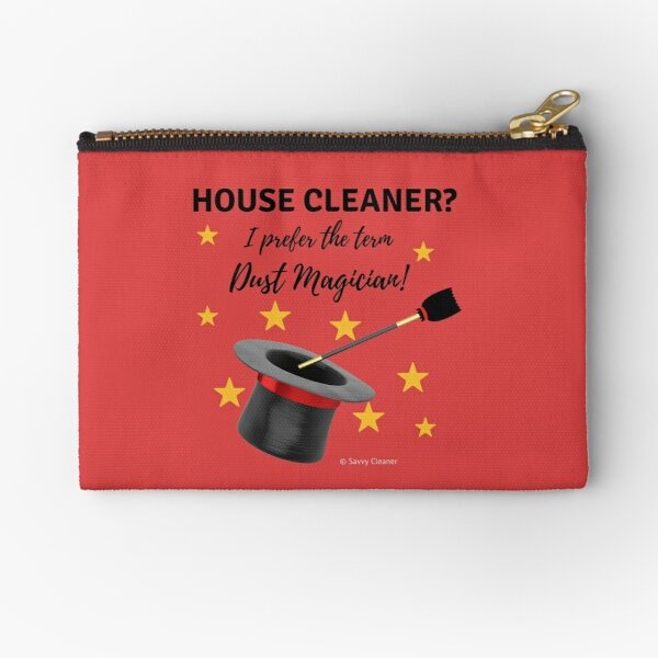 House Cleaner? I Prefer the Term Dust Magician! Zipper Pouch
