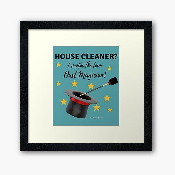 House Cleaner? I Prefer the Term Dust Magician! Framed Art Print