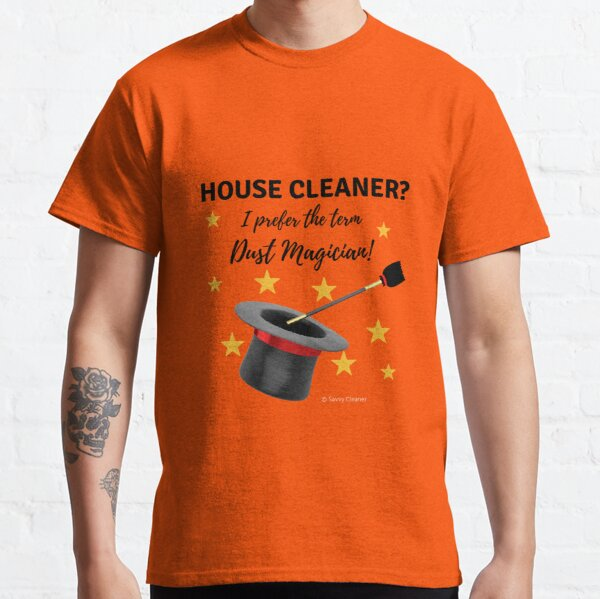 House Cleaner? I Prefer the Term Dust Magician! Classic T-Shirt