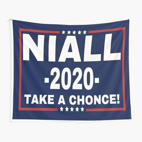 y si él fuera un candidato presidencial, realmente esperaba que este fuera su eslogan. Niall para presidente 2020. ¡Realmente espero que les guste! ¡Creo que el tapiz se vería realmente bien! El tapiz es como una bandera, por lo que podría usarlo como un Tela decorativa