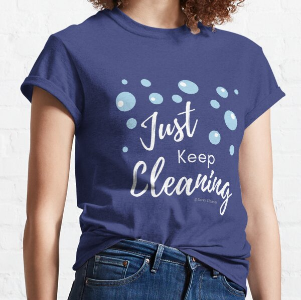 Just Keep Cleaning Classic T-Shirt