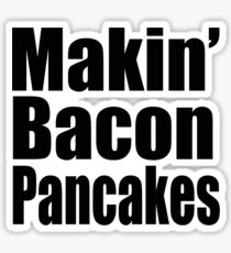Makin' Bacon Pancakes Sticker