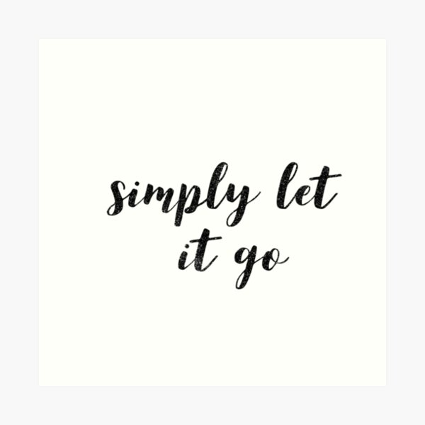 Simply Let It Go Art Print